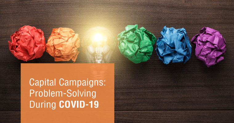 Capital Campaigns: Problem-Solving During COVID-19